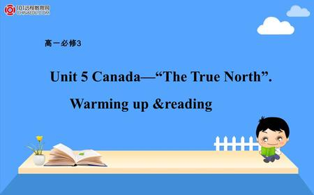 "高一必修 3 Unit 5 Canada—""The True North"". Warming up &reading."