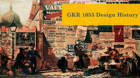 GKR 1053 Design History. Day : Thursday Time : 4 – 7 pm (3 hours credit) Venue: Seminar Room 2, CTF 3 Lecturer : Ms. Salmiah Abdul Hamid Introduction.