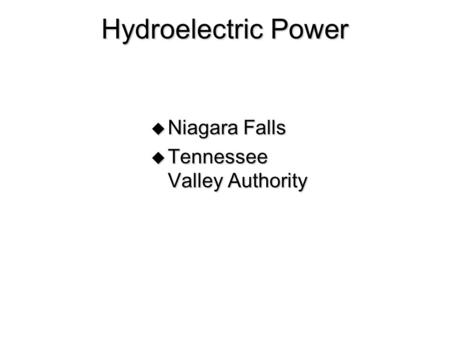 Hydroelectric Power  Niagara Falls  Tennessee Valley Authority.