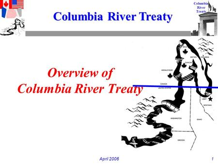 April 20061 Columbia River Treaty Overview of Columbia River Treaty.