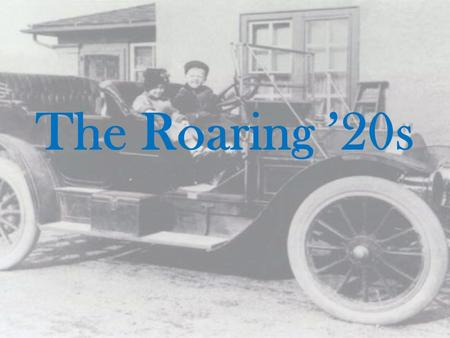 "The Roaring '20s. Technological Boom ""Mass production leads to mass consumption"" –Automobiles –Urban Centers Grow."