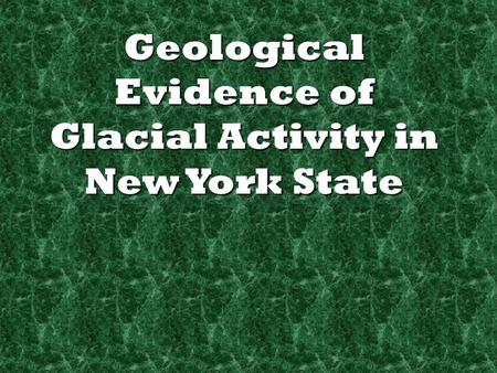 Geological Evidence of Glacial Activity in New York State