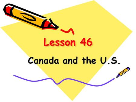 Lesson 46 Canada and the U.S. Check Preview (w. p.) 1. 叶子 n. (pl.) 2. 海狸 n. 3. 鹰 n. 4. 条 n. 5. 国家动物 6. 自由女神像 7. 一条著名的瀑布 8. 尼亚加拉大瀑布 9. 白宫 10. 洛矶山脉 1.leaves.