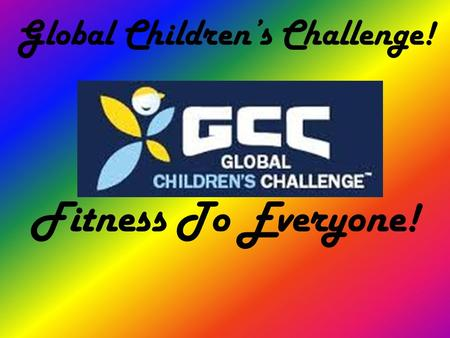 Global Children's Challenge! Fitness To Everyone!.