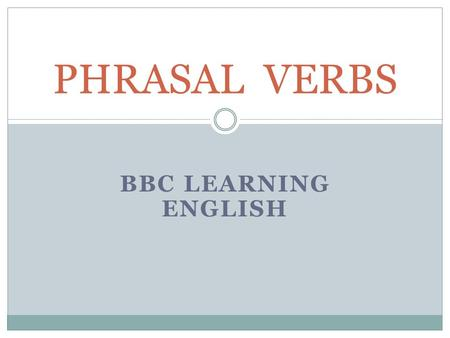 BBC LEARNING ENGLISH PHRASAL VERBS. TYPE A These phrasal verbs take a direct object (they are transitive):  I turned off the water I cut off the water.