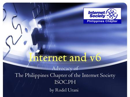 Internet and v6 Advocacy of The Philippines Chapter of the Internet Society ISOC.PH by Rodel Urani.