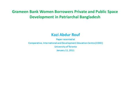 Grameen Bank Women Borrowers Private and Public Space Development in Patriarchal Bangladesh Kazi Abdur Rouf Paper resented at Comparative, International.
