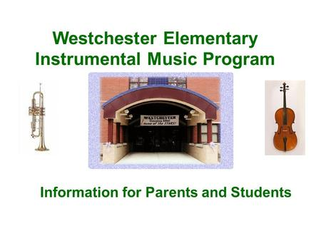 Westchester Elementary Instrumental Music Program Information for Parents and Students.