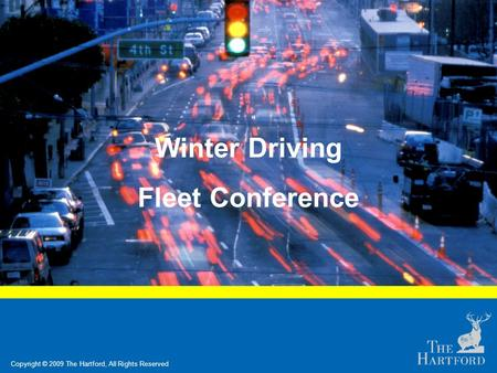 Copyright © 2009 The Hartford, All Rights Reserved Winter Driving Fleet Conference.