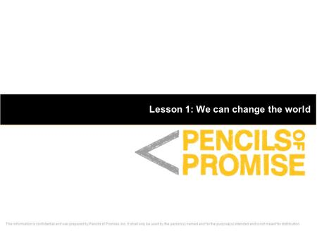 This information is confidential and was prepared by Pencils of Promise, Inc. It shall only be used by the person(s) named and for the purpose(s) intended.