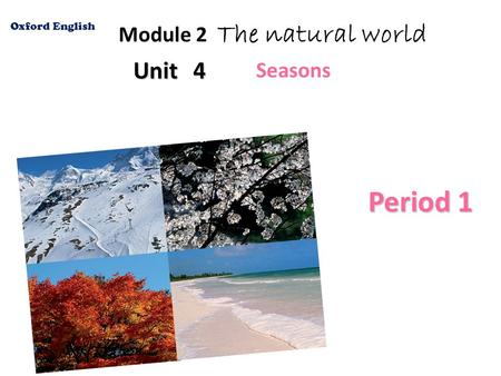 Unit 4 Module 2 The natural world Oxford English Period 1 Seasons.