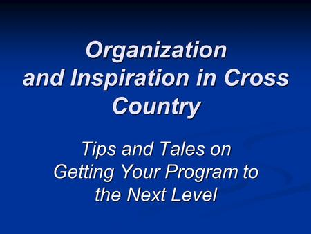 Organization and Inspiration in Cross Country Tips and Tales on Getting Your Program to the Next Level.