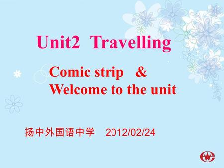 Unit2 Travelling Comic strip & Welcome to the unit 扬中外国语中学 2012/02/24.