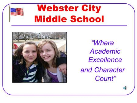 "Webster City Middle School ""Where Academic Excellence and Character Count"""