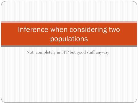 Not completely in FPP but good stuff anyway Inference when considering two populations.