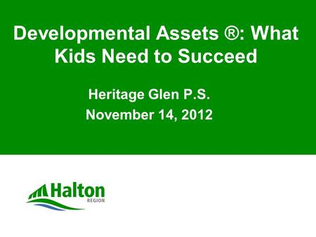 Developmental Assets ®: What Kids Need to Succeed Heritage Glen P.S. November 14, 2012.