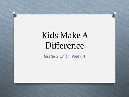 Kids Make A Difference Grade 3 Unit 4 Week 4. Strategy & Skill O Monitor Comprehension O Evaluate Author's Purpose.