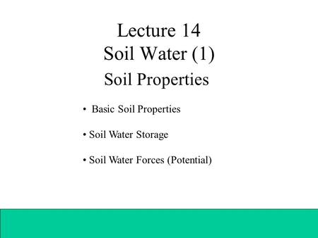 Lecture 14 Soil Water (1) Soil Properties Basic Soil Properties Soil Water Storage Soil Water Forces (Potential)