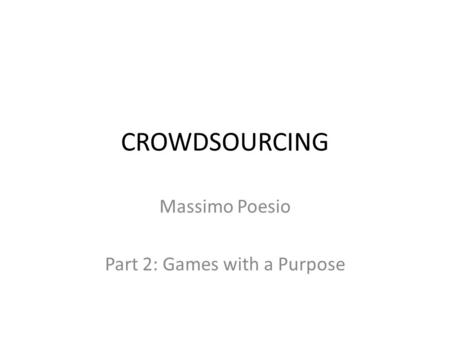 CROWDSOURCING Massimo Poesio Part 2: Games with a Purpose.