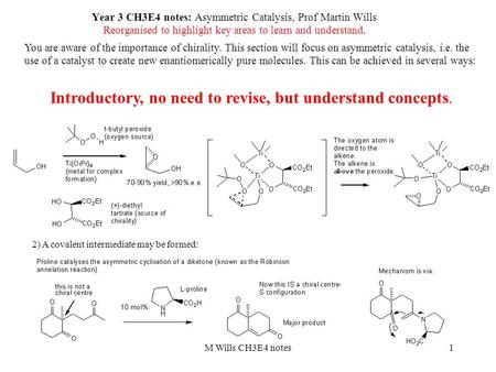 1 Year 3 CH3E4 notes: Asymmetric Catalysis, Prof Martin Wills Reorganised to highlight key areas to learn and understand. You are aware of the importance.