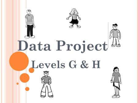 Data Project Levels G & H. L EARNING O BJECTIVE : Throughout the project you will be learning to use key words that are involved with data. You will be.