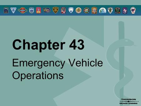 Chapter 43 Emergency Vehicle Operations. © 2005 by Thomson Delmar Learning,a part of The Thomson Corporation. All Rights Reserved 2 Overview  Readiness.