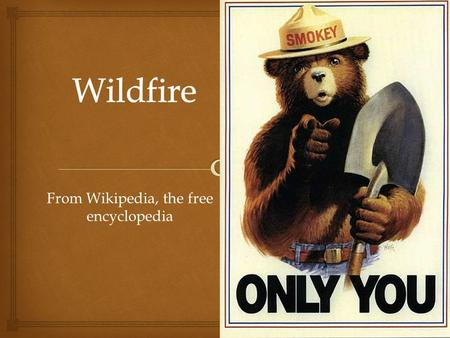 From Wikipedia, the free encyclopedia.   A wildfire is an uncontrolled fire in an area of combustible vegetation that occurs in the countryside or a.