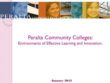 Peralta Community Colleges: Environments of Effective Learning and Innovation. January 2012 1.