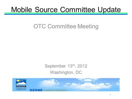 Mobile Source Committee Update OTC Committee Meeting September 13 th, 2012 Washington, DC 1.