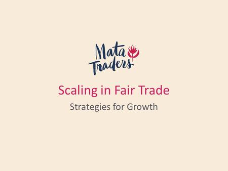 Scaling in Fair Trade Strategies for Growth. Intro Mata Traders What we're discussing today.