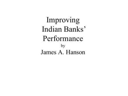 Improving Indian Banks' Performance by James A. Hanson.