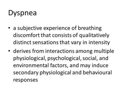 Dyspnea a subjective experience of breathing discomfort that consists of qualitatively distinct sensations that vary in intensity derives from interactions.