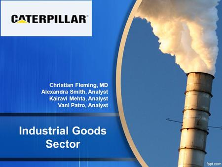 Industrial Goods Sector Christian Fleming, MD Alexandra Smith, Analyst Kairavi Mehta, Analyst Vani Patro, Analyst.