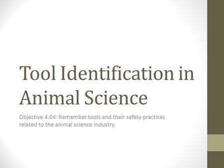 Tool Identification in Animal Science Objective 4.04: Remember tools and their safety practices related to the animal science industry.