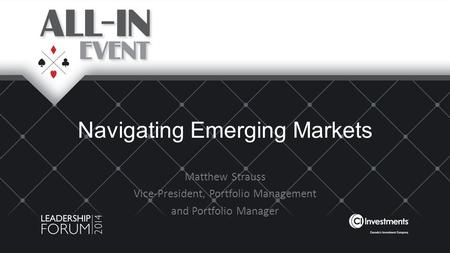 Navigating Emerging Markets Matthew Strauss Vice-President, Portfolio Management and Portfolio Manager.