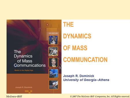 McGraw-Hill © 2007 The McGraw-Hill Companies, Inc. All Rights reserved. THE DYNAMICS OF MASS COMMUNCATION Joseph R. Dominick University of Georgia--Athens.
