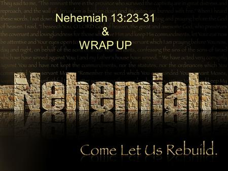 Nehemiah 13:23-31 & WRAP UP. Timeline of Nehemiah Chapter 13 20 th year of Artaxerxes 32 nd year of Artaxerxes Nehemiah returns to Jerusalem Nehemiah.
