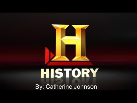 By: Catherine Johnson. What is History? Study of the past. Specifically, study of present traces of the past. Record of past chronological and significant.