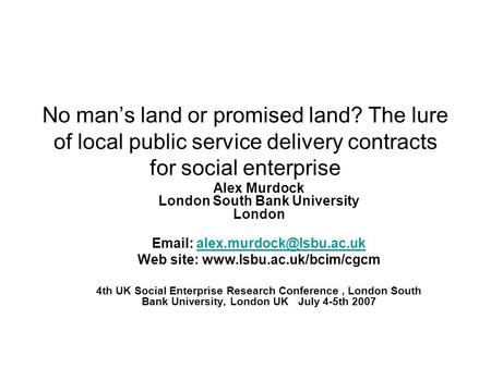 No man's land or promised land? The lure of local public service delivery contracts for social enterprise Alex Murdock London South Bank University London.