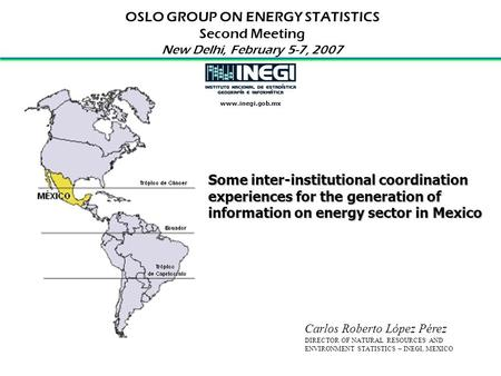 Some inter-institutional coordination experiences for the generation of information on energy sector in Mexico OSLO GROUP ON ENERGY STATISTICS Second Meeting.