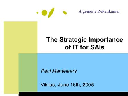 The Strategic Importance of IT for SAIs Vilnius, June 16th, 2005 Paul Mantelaers.