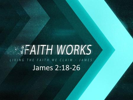 "James 2:18-26. James 2:18-20 18 But someone may well say, ""You have faith and I have works; show me your faith without the works, and I will show you."