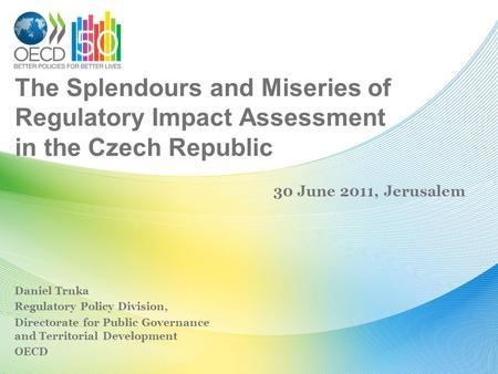 The Splendours and Miseries of Regulatory Impact Assessment in the Czech Republic Daniel Trnka Regulatory Policy Division, Directorate for Public Governance.