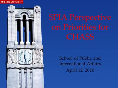 SPIA Perspective on Priorities for CHASS School of Public and International Affairs April 12, 2010.