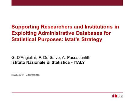 Supporting Researchers and Institutions in Exploiting Administrative Databases for Statistical Purposes: Istat's Strategy G. D'Angiolini, P. De Salvo,