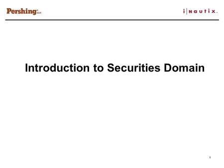 1 Introduction to Securities Domain. 2 Objective Creation of a foundation in Securities Domain Exposure to terminology Understanding of basic products.