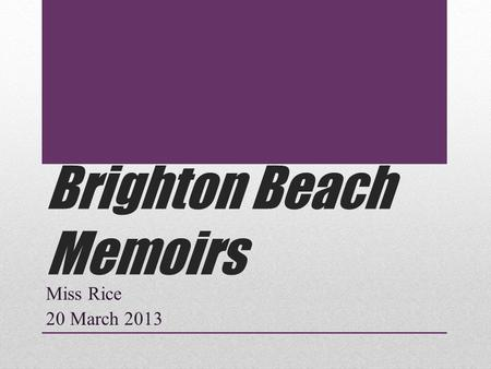 Brighton Beach Memoirs Miss Rice 20 March 2013. Warm-Up What do you think the tone of Brighton Beach Memoirs is? Think about what Simon's purpose was.