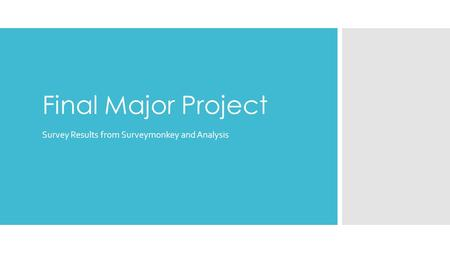 Final Major Project Survey Results from Surveymonkey and Analysis.