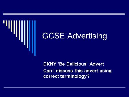 GCSE Advertising DKNY 'Be Delicious' Advert Can I discuss this advert using correct terminology?
