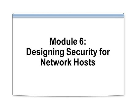 Module 6: Designing Security for Network Hosts